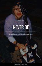 Never Be ; Mashton by hopeMalum