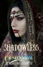 The Shadowless Villain by zerenette
