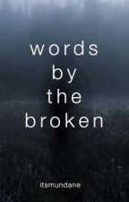 Words By The Broken by itsmundane