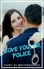 I Love You, Mr Police (TAHAP REVISI)  by WriterQueen12