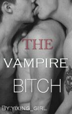 The Vampire Bi+ch by yixing_girl