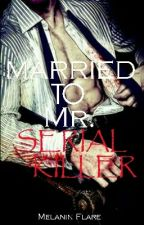 Married To Mr. Serial Killer(BWWM)(Completed)(Draft #1) by Melanin_Flare