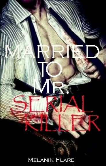 Married To Mr. Serial Killer(BWWM)(Completed)(Draft #1)