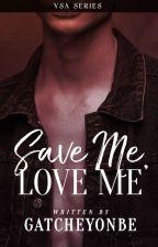 Save Me, Love Me by GatcheYonbe