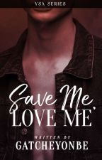 Save Me, Love Me by GatcheYonbe