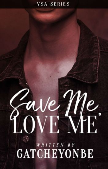 Save Me, Love Me [COMPLETED]