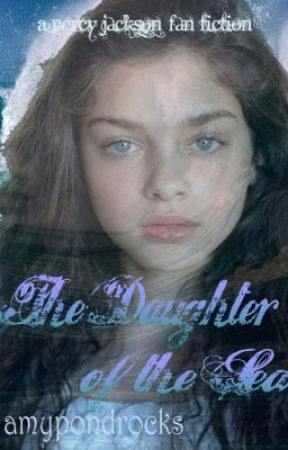 The Daughter of the Sea (A Percy Jackson Fanfiction) by amypondrocks