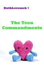The Teen Commandments by RuthLovemeh