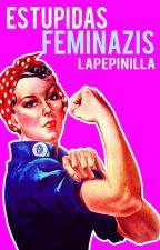 ESTÚPIDAS FEMINAZIS. by LaPepinilla