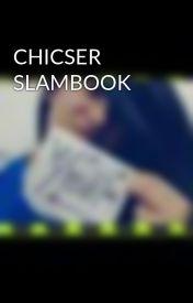 CHICSER  SLAMBOOK by Ynahsofia06