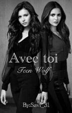 Avec Toi ||T.W-T.O   ❄EN PAUSE❄ by Savi_31