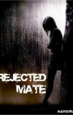 Rejected Mate [ON HOLD] by MrsLiamPayne1