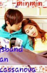 My Husband Is An Ultimate Cassanova(COMPLETED) by minminyeonjin