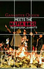 Gangster Queen Meets The Mafia Boss(completed) by Gangster_empress19