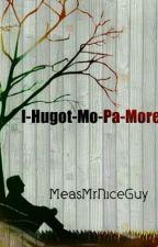 I-Hugot-Mo-Pa-More by MeasMrNiceGuy