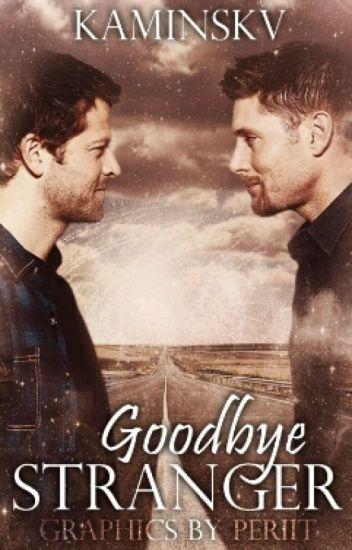 Goodbye Stranger ✰ Destiel