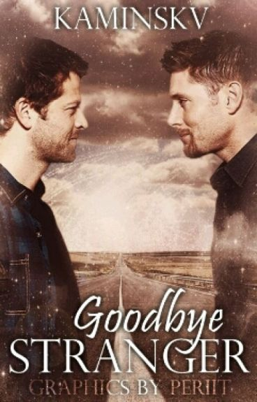 Goodbye Stranger || Destiel