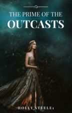 The Prime Of The Outcasts  by holly_steele1