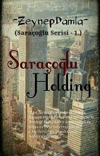 SARAÇOĞLU HOLDİNG (Tamamlandı) by -ZeynepDamla-