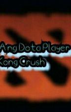 Ang dota player kong crush  by loner200218