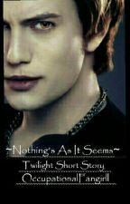 Nothing's As It Seems[Twilight Short Story] by OccupationalFangirll