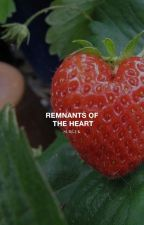REMNANTS OF THE HEART. [KTH] | #Wattys2017 by SUBGUK