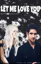 Let Me Love You || Tyler Posey by maria-zuppardo