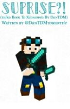 Surprise?! (Third Book To Kidnapped By DanTDM!!) by DanTDMyouhottie