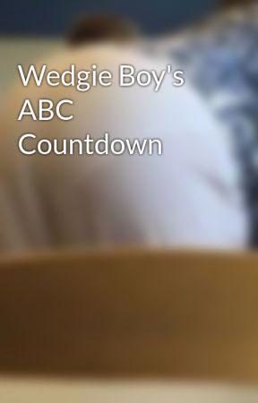 Wedgie Boy's ABC Countdown by WedgieBoy6969
