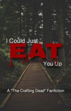"""I Could Just Eat You Up {A """"The Crafting Dead"""" Fanfiction} by oncehovie"""