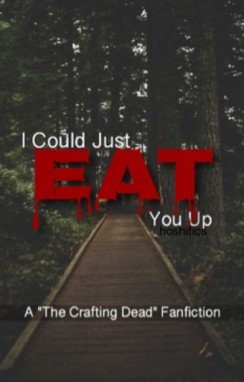 """I Could Just Eat You Up {A """"The Crafting Dead"""" Fanfiction}"""