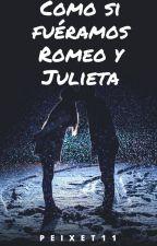 Como si fuéramos Romeo y Julieta © by Peixet11