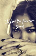 I Love You Perfect Slave  by _n4adiaa