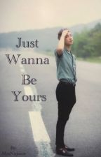 Just Wanna Be Yours //Very Slow Updates// by MrsNojams