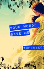 Your Words Save Me by ITheFreedomI