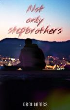 Not only stepbrothers (#Wattys2016) by DemiDemss