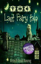 The Last Fairy tale by MagicalLantern