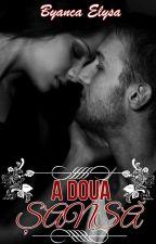 A DOUA ȘANSĂ (Finalizată) by byancaelysa