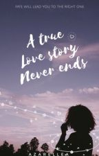 A True Love Story Never Ends | ✓ by azarellea