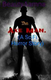 The Axe Man. (A SciFi Horror Story) by BeautyAamna