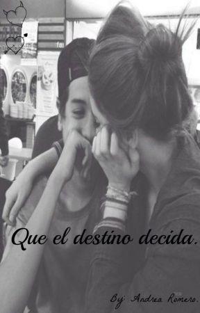 Que el destino decida. (Terminada). by andrea8_r
