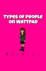 Types Of People On Wattpad by howto_