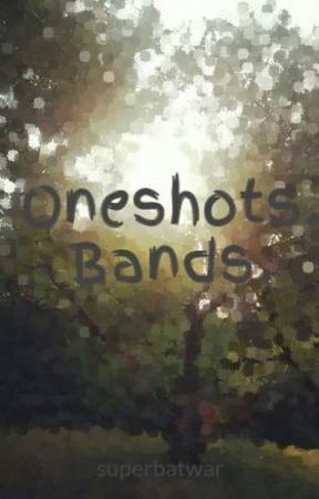 Oneshots. Bands.  by peachysitkowski