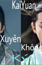Xuyên Không Ký [Edit/Longfic] KaiYuan(Hoàn) by GuoYang