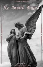 My Sweet Angel (Hiatus) by malyric
