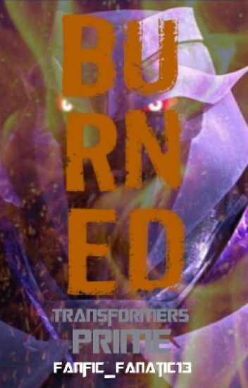 Burned (Transformers Prime) - Fanfic_Fanatic13, obviously