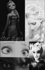 Her Eyes.  [EDITING.]  by idontknow_moran