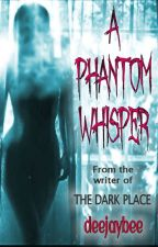 A Phantom Whisper by deejaybee