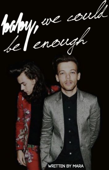 baby, we could be enough ➳ larry stylinson