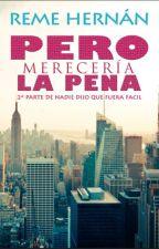 """PERO MERECERÍA LA PENA [2ªParte de """"Nadie dijo que fuera fácil] by RemeHernan"""